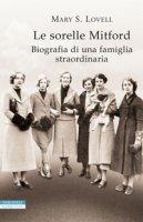 Le sorelle Mitford. Biografia di una famiglia straordinaria - Lovell Mary S.