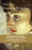 Il senso delle lacrime - Anne Lecu