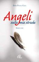 Angeli sulla mia strada - Enza Paola Cela