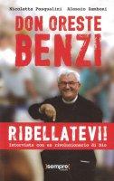 Don Oreste Benzi - Ribellatevi! - Nicoletta Pasqualini