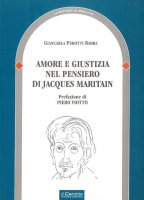 Amore e giustizia nel pensiero di Jacques Maritain - Giancarla Perotti Barra