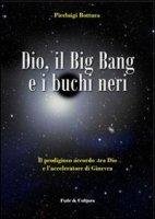 Dio, il Big Bang e i buchi neri - Bottura Pierluigi