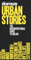 Domus urban stories. The unconventional guide to Milan