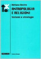 Antropologia e religioni. Sistemi e strategie - Destro Adriana