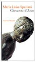 Giovanna d'Arco. Romanzo popolare in sei canti in ottave e un epilogo - Spaziani M. Luisa