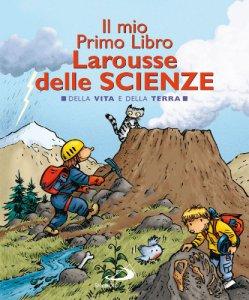 Copertina di 'Il mio primo libro larousse delle scienze. Della vita e della terra'