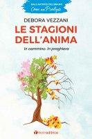 stagioni dell'anima. In cammino. In preghiera. (Le) - Debora Vezzani