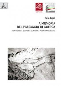 Copertina di 'A memoria del paesaggio di guerra. Fortificazione campale e camouflage nella grande guerra'
