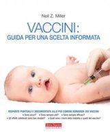 Vaccini: guida per una scelta informata - Miller Neil Z.