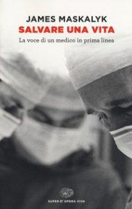 Copertina di 'Salvare una vita. La voce di un medico in prima linea'