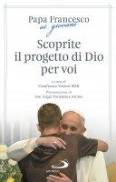 Scoprite il progetto di Dio per voi - Francesco (Jorge Mario Bergoglio) , Gianfranco Venturi