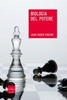 Biologia del potere - Vincent Jean-Didier