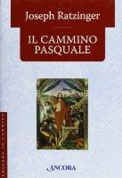 Il cammino pasquale - Benedetto XVI (Joseph Ratzinger)