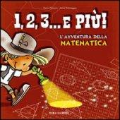 1, 2, 3... e più!. L'avventura della matematica - Paola Platania