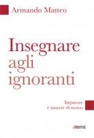 Insegnare agli ignoranti - Armando Matteo