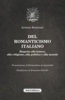 Del romanticismo italiano. Rispetto alle lettere, alla religione, alla politica e alla morale - Bresciani Antonio