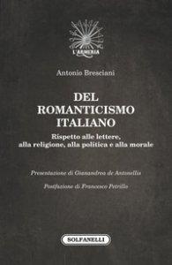 Copertina di 'Del romanticismo italiano. Rispetto alle lettere, alla religione, alla politica e alla morale'