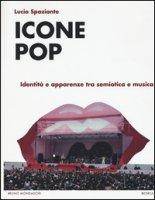 Icone pop. Identità e apparenze tra semiotica e musica - Spaziante Lucio