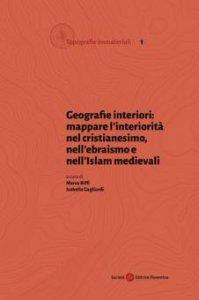 Copertina di 'Geografie interiori: mappare l'interiorità nel cristianesimo, nell'ebraismo e nell'islam medievali'