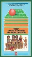 Gesù, Cristo e Signore dei primi cristiani. Una cristologia esegetica - Perrot Charles