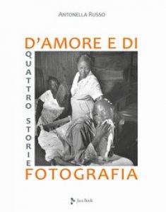 Copertina di 'Quattro storie d'amore e di fotografia. Ediz. illustrata'