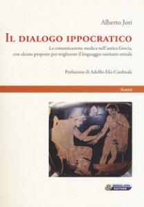 Copertina di 'Il dialogo ippocratico. La comunicazione medica nell'antica Grecia, con alcune proposte per migliorare il linguaggio sanitario attuale'