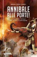 Annibale alle porte! La guerra totale tra Roma e Cartagine - Carey Brian Todd