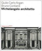 Michelangelo architetto - Argan Giulio C., Contardi Bruno