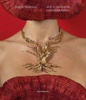 Fragile bellezza. Arte e oreficeria contemporanea. Ediz. illustrata