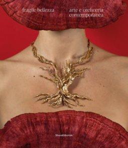 Copertina di 'Fragile bellezza. Arte e oreficeria contemporanea. Ediz. illustrata'