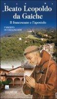 Beato Leopoldo da Gaiche. Il francescano e l'apostolo - Occhialini Umberto