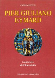 Copertina di 'Pier Giuliano Eymard. L'apostolo dell'eucaristia'
