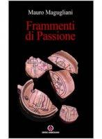 Frammenti di passione - Mauro Magugliani
