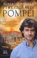 I tre giorni di Pompei: 23-25 ottobre 79 d. C. Ora per ora, la più grande tragedia dell'antichità - Angela Alberto