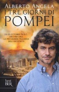 Copertina di 'I tre giorni di Pompei: 23-25 ottobre 79 d. C. Ora per ora, la più grande tragedia dell'antichità'