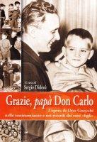Grazie, papà don Carlo. L'opera di don Gnocchi nelle testimonianze e nei ricordi dei suoi «figli»