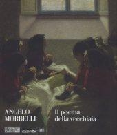 Angelo Morbelli. Il poema della vecchiaia. Ediz. a colori - Ginex Giovanna