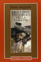 I racconti evangelici della passione - Maggioni Bruno