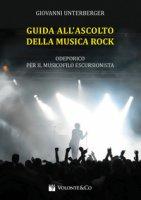 Guida all'ascolto della musica rock. Odeporico per il musicista escursionista - Unterberger Giovanni