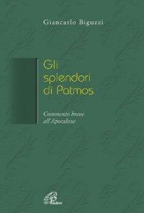 Copertina di 'Gli splendori di Patmos. Breve commento all'Apocalisse'