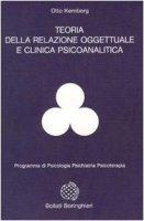 Teoria della relazione oggettuale e clinica psicoanalitica - Kernberg Otto F.