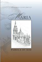 Maria Parola di Dio - Antonio Centurelli