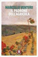 Il padrone dell'agricola - Marcello Venturi