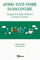 Affido, tante storie da raccontare - Vilma Castelli, Loris Benedetti