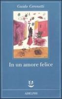 In un amore felice - Ceronetti Guido