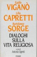 Dialoghi sulla vita religiosa - Bartolomeo Sorge, Lilia Capretti, Egidio Viganò