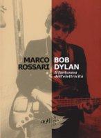 Bob Dylan. Il fantasma dell'elettricità - Rossari Marco