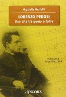 Lorenzo Perosi. Una vita tra genio e follia - Merlatti Graziella