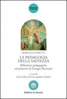 La pedagogia della salvezza. Riflessioni pedagogiche sul pensiero di Georges Bernanos - Peretti Marcello