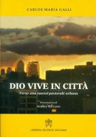 Dio vive in città - Carlo M. Galli